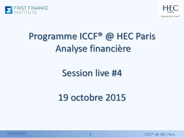 11 Programme ICCF® @ HEC Paris Analyse financière Session live #4 19 octobre 2015 ICCF® @ HEC Paris19/10/2015