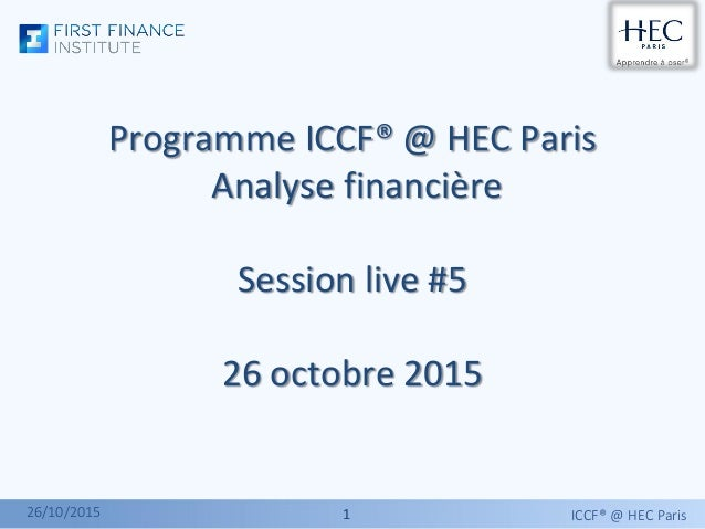 11 Programme ICCF® @ HEC Paris Analyse financière Session live #5 26 octobre 2015 ICCF® @ HEC Paris26/10/2015