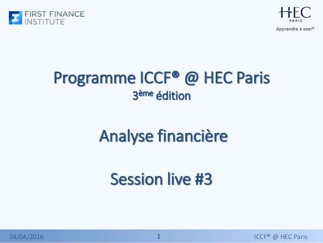 11 Programme ICCF® @ HEC Paris 3ème édition Analyse financière Session live #3 ICCF® @ HEC Paris04/04/2016