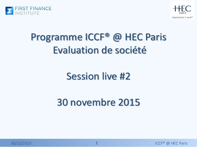 11 Programme ICCF® @ HEC Paris Evaluation de société Session live #2 30 novembre 2015 30/11/2015 ICCF® @ HEC Paris