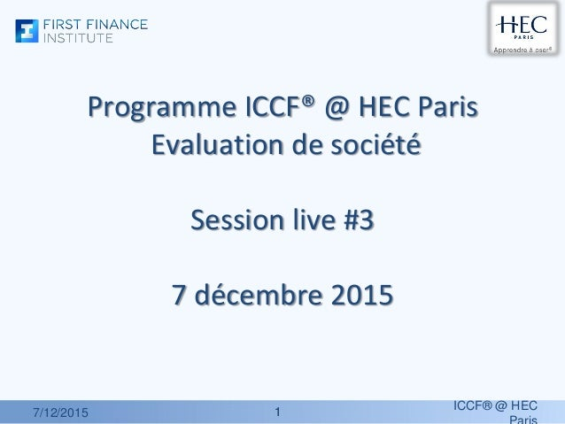 11 Programme ICCF® @ HEC Paris Evaluation de société Session live #3 7 décembre 2015 7/12/2015 ICCF® @ HEC