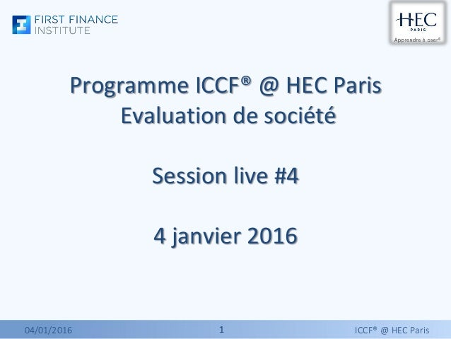 11 Programme ICCF® @ HEC Paris Evaluation de société Session live #4 4 janvier 2016 04/01/2016 ICCF® @ HEC Paris