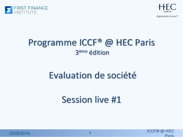 11 Programme ICCF® @ HEC Paris 3ème édition Evaluation de société Session live #1 23/05/2016 ICCF® @ HEC