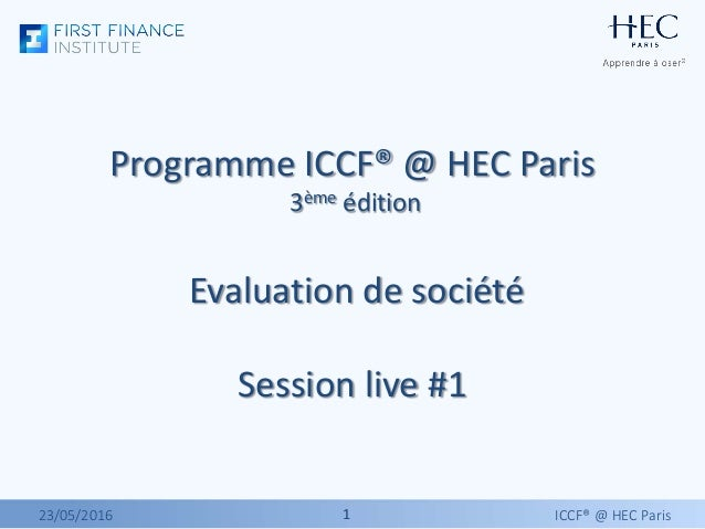 11 Programme ICCF® @ HEC Paris 3ème édition Evaluation de société Session live #1 23/05/2016 ICCF® @ HEC Paris