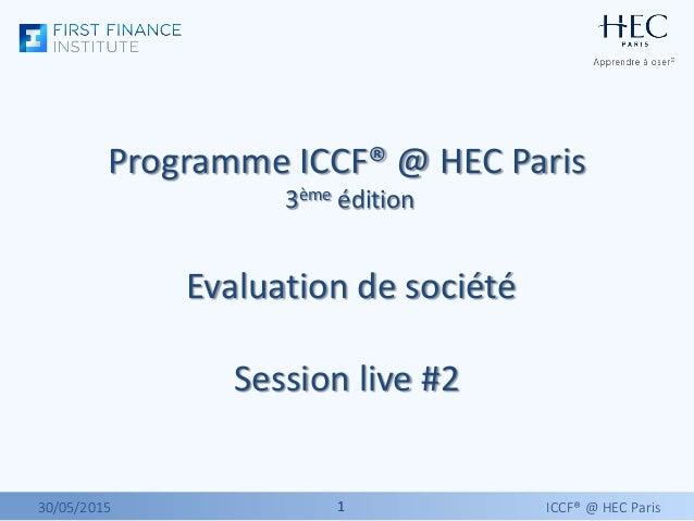 1130/05/2015 ICCF® @ HEC Paris Programme ICCF® @ HEC Paris 3ème édition Evaluation de société Session live #2