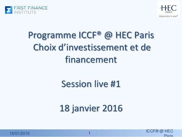 11 Programme ICCF® @ HEC Paris Choix d'investissement et de financement Session live #1 18 janvier 2016 18/01/2016 ICCF® @...