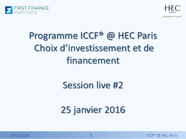 11 Programme ICCF® @ HEC Paris Choix d'investissement et de financement Session live #2 25 janvier 2016 25/01/2016 ICCF® @...