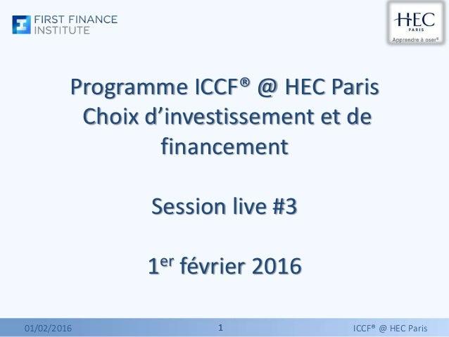 11 Programme ICCF® @ HEC Paris Choix d'investissement et de financement Session live #3 1er février 2016 01/02/2016 ICCF® ...
