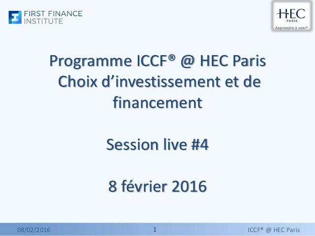 11 Programme ICCF® @ HEC Paris Choix d'investissement et de financement Session live #4 8 février 2016 08/02/2016 ICCF® @ ...