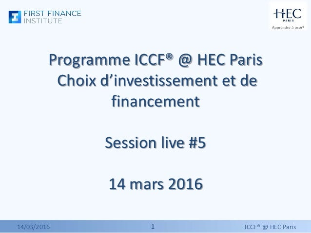 11 Programme ICCF® @ HEC Paris Choix d'investissement et de financement Session live #5 14 mars 2016 14/03/2016 ICCF® @ HE...