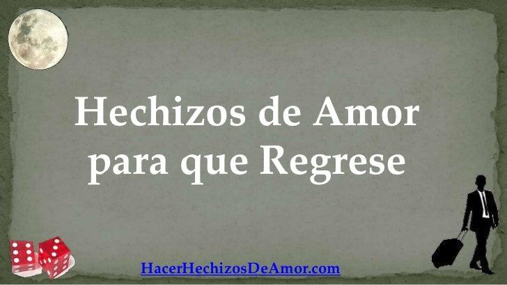 Hechizos de Amorpara que Regrese   HacerHechizosDeAmor.com