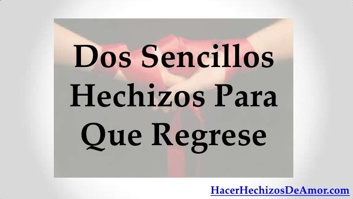Dos SencillosHechizos ParaQue Regrese        HacerHechizosDeAmor.com