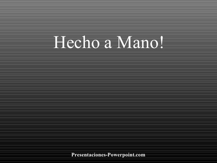 Hecho a Mano! Presentaciones-Powerpoint.com