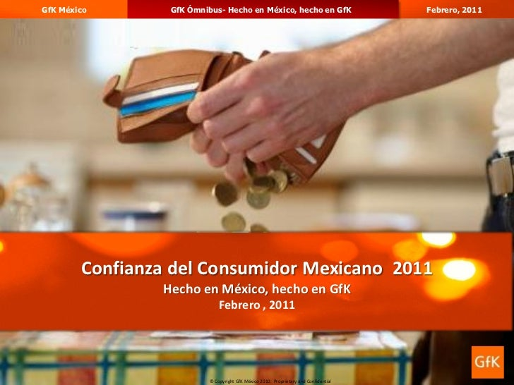 GfK México       GfK Ómnibus- Hecho en México, hecho en GfK                           Febrero, 2011                       ...