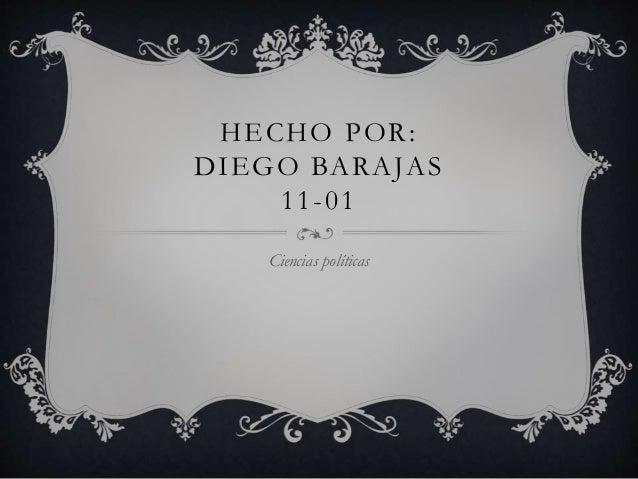 HECHO POR: DIEGO BARAJAS 11-01 Ciencias políticas