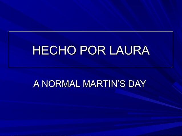 HECHO POR LAURAHECHO POR LAURA A NORMAL MARTIN'S DAYA NORMAL MARTIN'S DAY