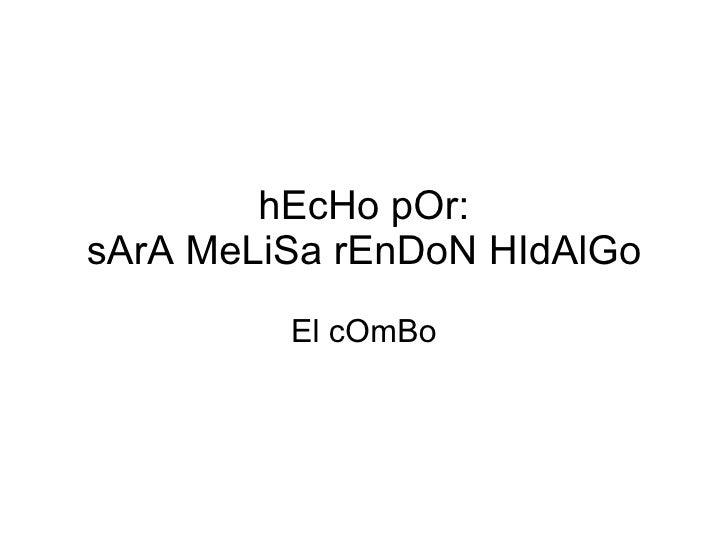 hEcHo pOr: sArA MeLiSa rEnDoN HIdAlGo El cOmBo