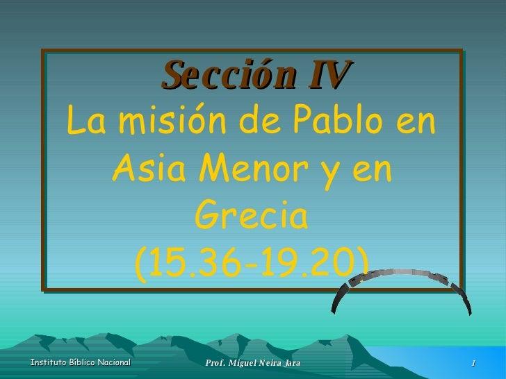 Sección IV La misión de Pablo en Asia Menor y en Grecia (15.36-19.20) Hechos II Clase n°5