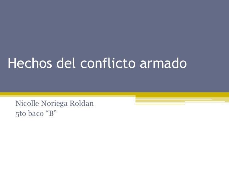 """Hechos del conflicto armado<br />Nicolle Noriega Roldan<br />5to baco """"B""""<br />"""