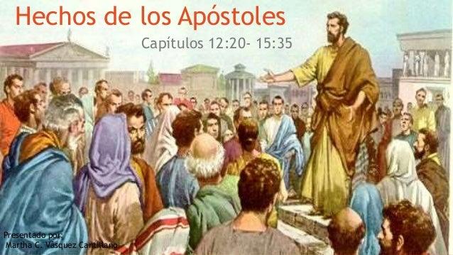 Hechos de los Apóstoles Capítulos 12:20- 15:35 Presentado por: Martha C. Vásquez Cantillano