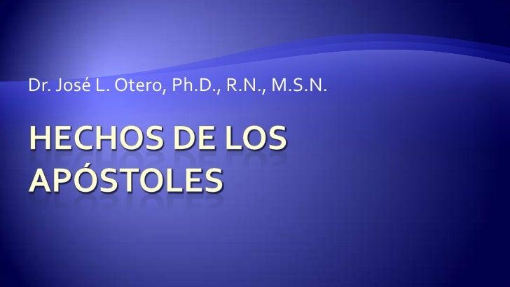 Hechos de los Apóstoles<br />Dr. José L. Otero, Ph.D., R.N., M.S.N.<br />