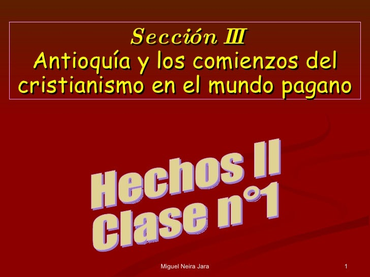 Miguel Neira Jara Hechos II Clase n°1 Sección III Antioquía y los comienzos del cristianismo en el mundo pagano