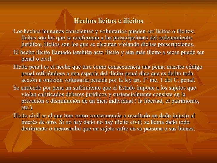 Hechos lícitos e ilícitos Los hechos humanos conscientes y voluntarios pueden ser lícitos o ilícitos; lícitos son los que ...