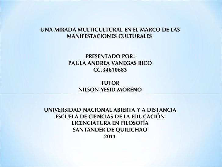 UNA MIRADA MULTICULTURAL EN EL MARCO DE LAS MANIFESTACIONES CULTURALES    PRESENTADO POR:  PAULA ANDREA VANEGAS RICO  C...