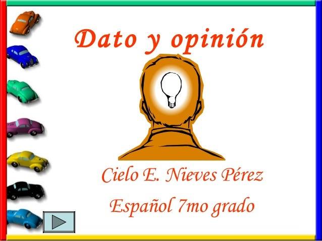 Dato y opinión Cielo E. Nieves Pérez Español 7mo grado