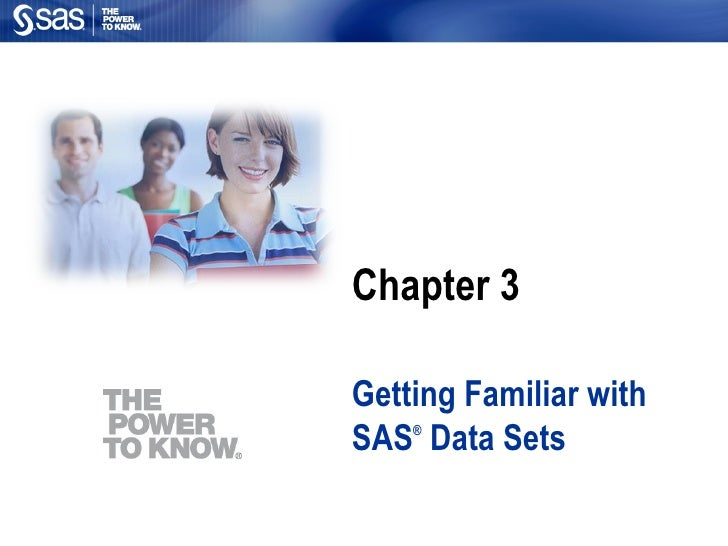 Chapter 3 Getting Familiar with SAS ®  Data Sets