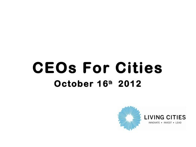 CEOs For Cities  October 16 th 2012