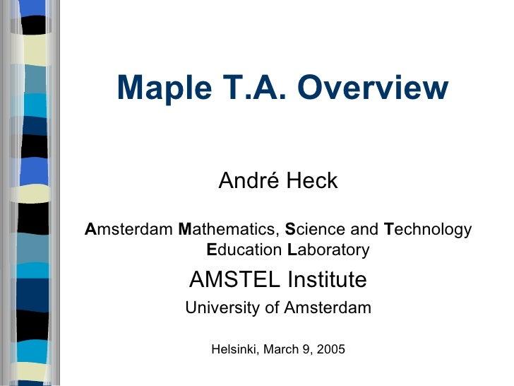 Maple T.A. Overview <ul><li>André Heck </li></ul><ul><li>A msterdam  M athematics,  S cience and  T echnology  E ducation ...