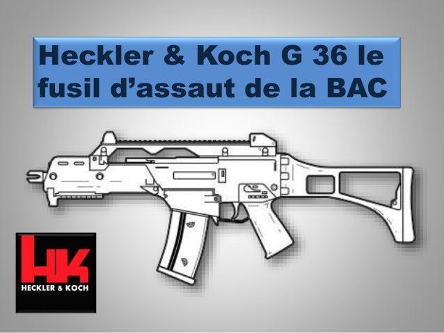 Heckler & Koch G 36 le fusil d'assaut de la BAC