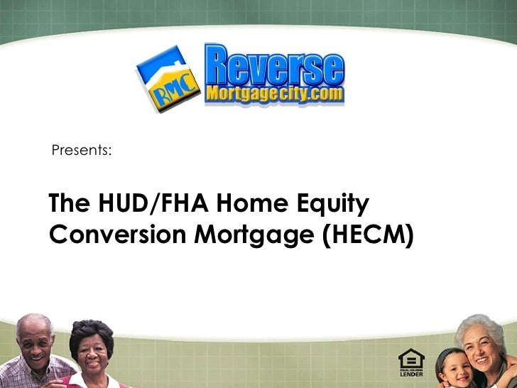 Presents: The HUD/FHA Home Equity Conversion Mortgage (HECM)
