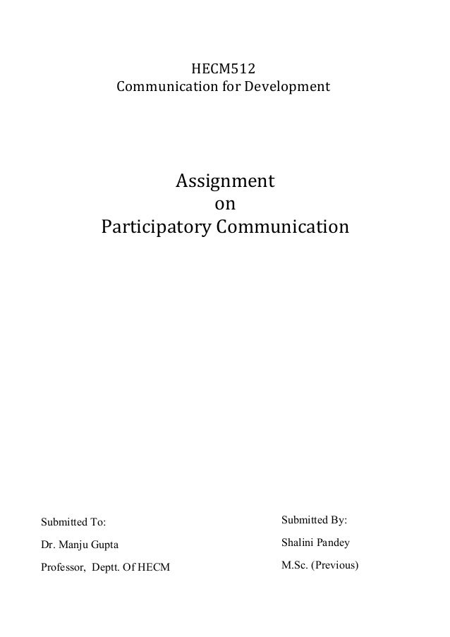 HECM512 Communication for Development Assignment on Participatory Communication Submitted To: Dr. Manju Gupta Professor, D...