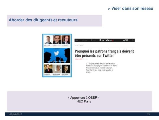 09/06/2017 15 Aborder des dirigeants et recruteurs « Apprendre à OSER » HEC Paris > Viser dans son réseau