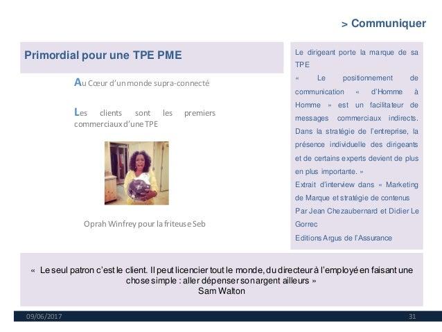 09/06/2017 31 Au Cœur d'un monde supra-connecté Les clients sont les premiers commerciaux d'uneTPE Oprah Winfrey pour la f...