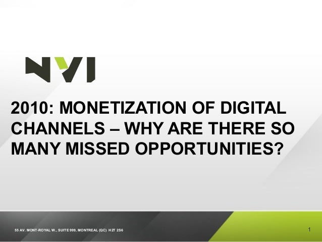 55 AV. MONT-ROYAL W., SUITE 999, MONTREAL (QC) H2T 2S6 2010: MONETIZATION OF DIGITAL CHANNELS – WHY ARE THERE SO MANY MISS...