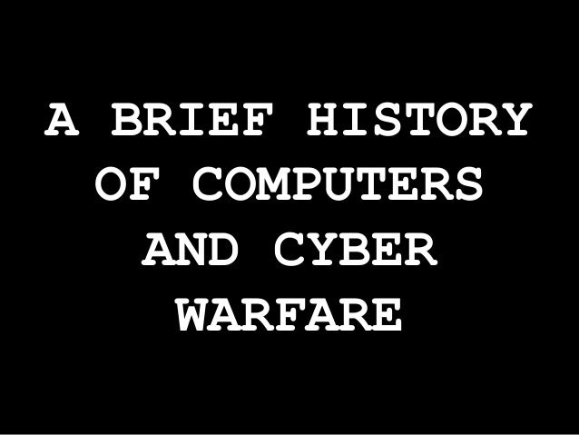 A BRIEF HISTORY OF COMPUTERS AND CYBER WARFARE