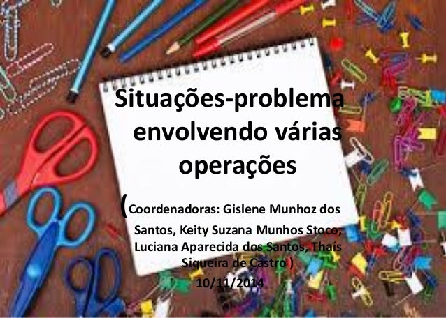 Situações-problema envolvendo várias operações  (Coordenadoras: Gislene Munhoz dos Santos, KeitySuzana MunhosStoco, Lucian...