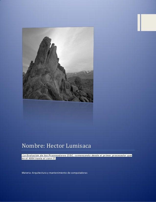 Nombre: Hector Lumisaca La Evolución de los Procesadores CISC, comenzando desde el primer procesador que es el 4004 hasta ...