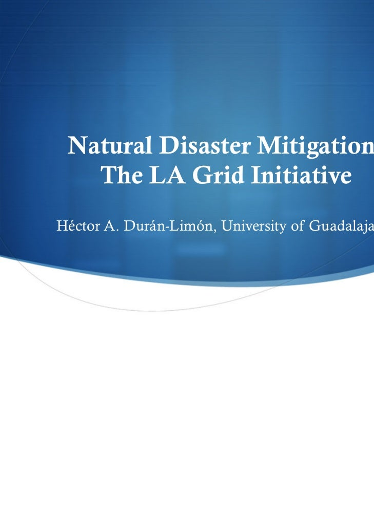 Natural Disaster Mitigation:   The LA Grid InitiativeHéctor A. Durán-Limón, University of Guadalajara