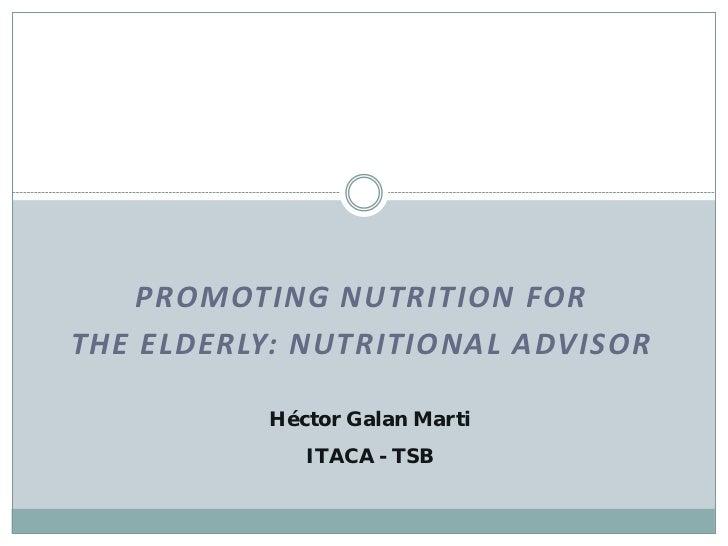 PROMOTING NUTRITION FORTHE ELDERLY: NUTRITIONAL ADVISOR          Héctor Galan Marti             ITACA - TSB