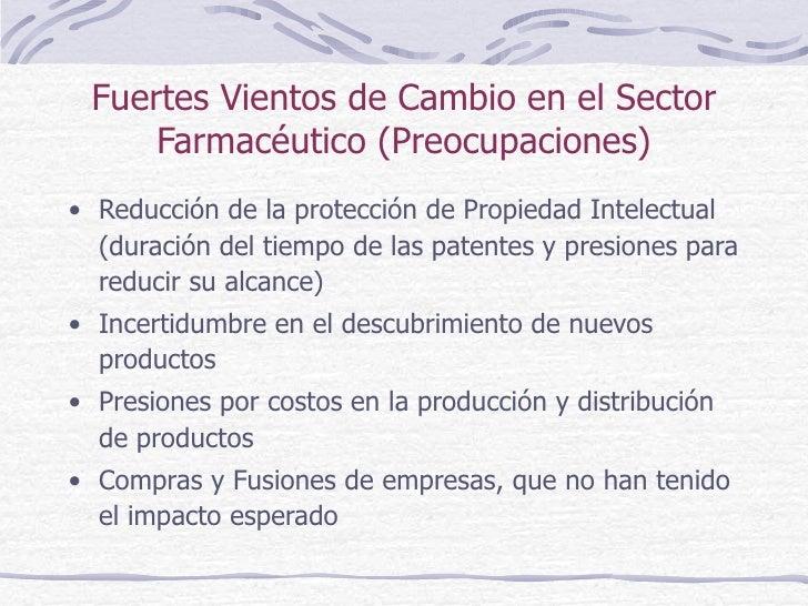 Fuertes Vientos de Cambio en el Sector Farmacéutico (Preocupaciones) <ul><li>Reducción de la protección de Propiedad Intel...