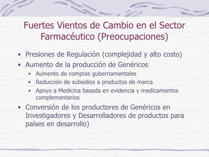 Fuertes Vientos de Cambio en el Sector Farmacéutico (Preocupaciones) <ul><li>Presiones de Regulación (complejidad y alto c...