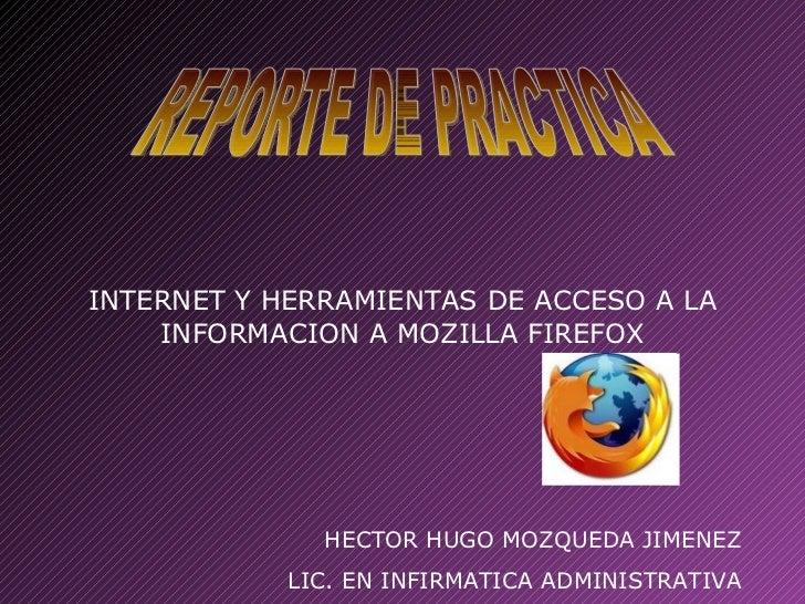 INTERNET Y HERRAMIENTAS DE ACCESO A LA INFORMACION A MOZILLA FIREFOX HECTOR HUGO MOZQUEDA JIMENEZ  LIC. EN INFIRMATICA ADM...