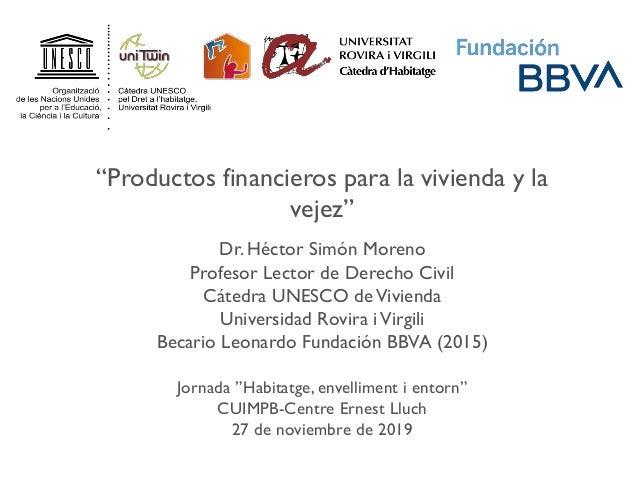 """""""Productos financieros para la vivienda y la vejez"""" Dr. Héctor Simón Moreno Profesor Lector de Derecho Civil Cátedra UNESC..."""