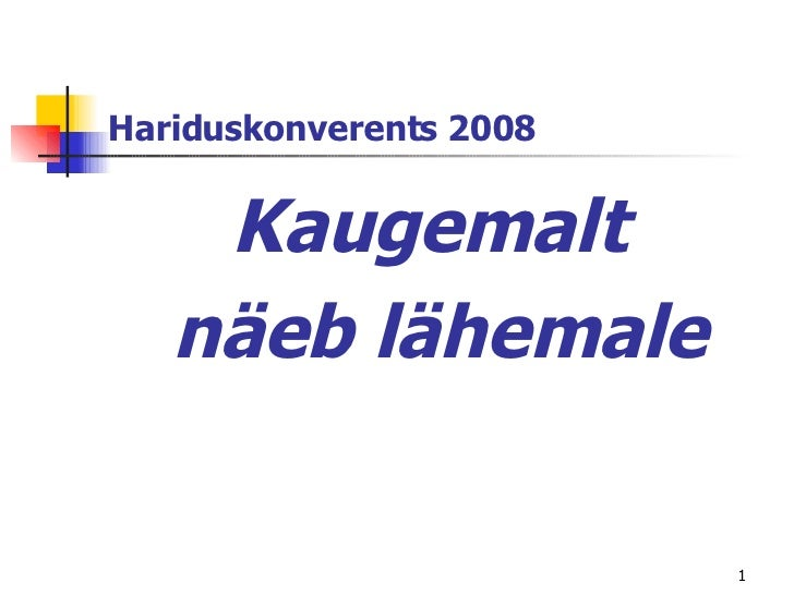 Hariduskonverents 2008 <ul><li>Kaugemalt  </li></ul><ul><li>näeb lähemale </li></ul>