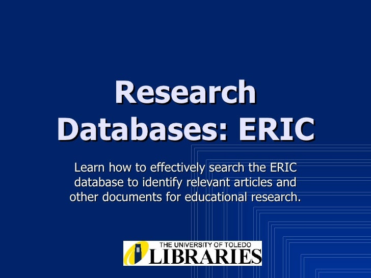 Research Databases: ERIC Learn how to effectively search the ERIC database to identify relevant articles and other documen...
