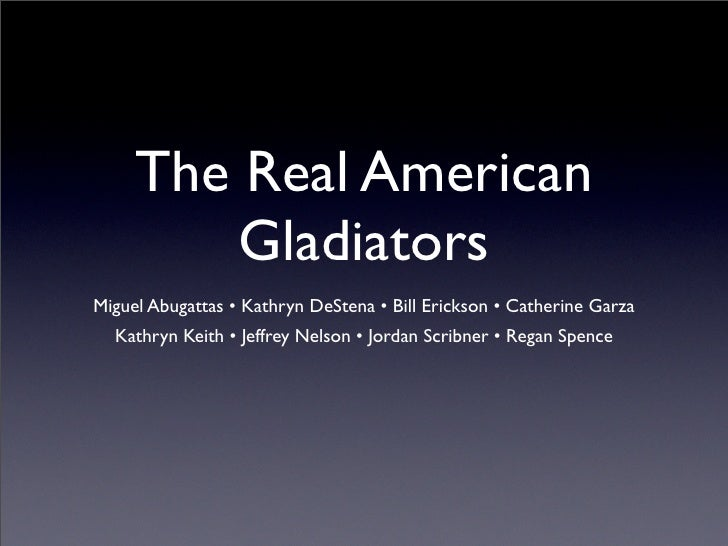 The Real American          Gladiators Miguel Abugattas • Kathryn DeStena • Bill Erickson • Catherine Garza   Kathryn Keith...